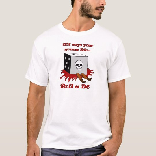 DM says your gonna DIE... T-Shirt