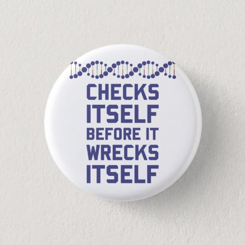 DNA checks itself before it wrecks itself  Its a Button