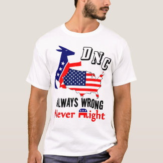 DNC: Always Wrong, Never Right! T-Shirt
