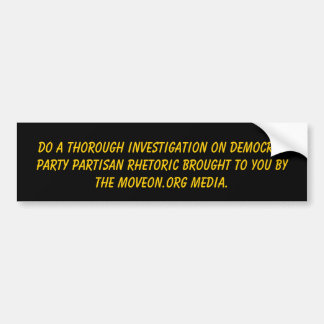 Do a thorough investigation on Democrat Party p... Car Bumper Sticker