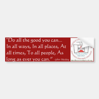 Do all the good you can,By all the means you ca... Bumper Sticker