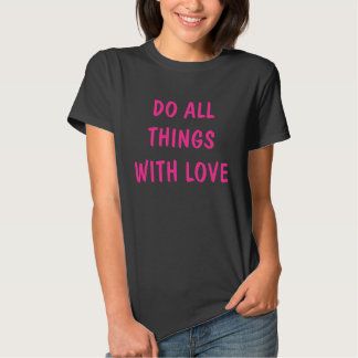DO ALL THINGS WITH LOVE Tee Shirt