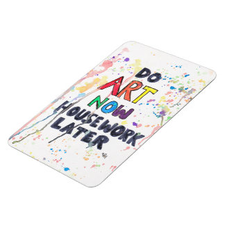 Do Art Now, Housework Later Rectangle Magnet