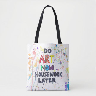 Do Art Now, Housework Later Tote Bag