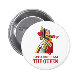DO AS I SAY,  BECAUSE I AM THE QUEEN BUTTON