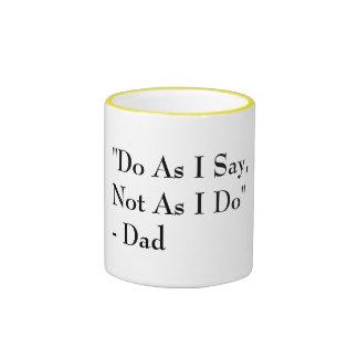 Do As I Say, Not As I Do Humor Ringer Mug