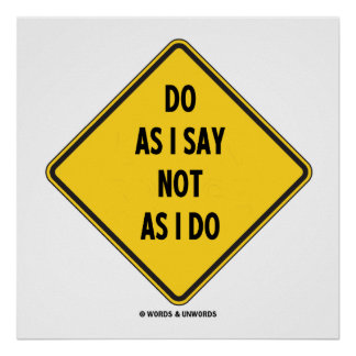 Do As I Say Not As I Do (Yellow Warning Sign) Poster