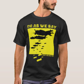 Do As We Say, Not As We Do! T-Shirt