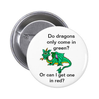 Do dragons only come in green? pinback buttons
