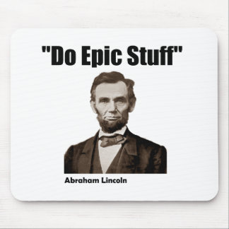Do Epic Stuff Abraham Lincoln Mouse Pad