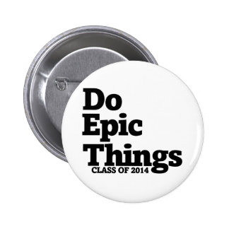 Do Epic Things Class of 2014 Button