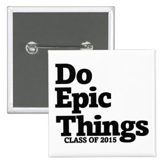 Do epic things class of 2015 pinback button
