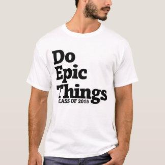 Do epic things class of 2015 T-Shirt