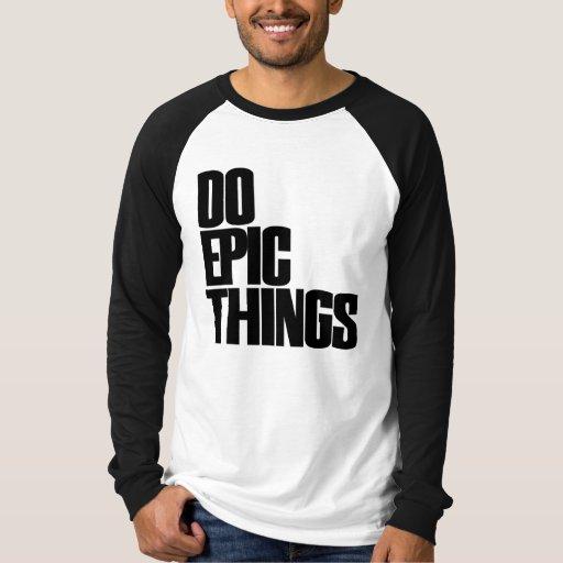 Do Epic Things T-Shirt