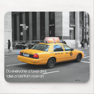 Do Everyone A Favor And Take A Taxi Mouse Pad