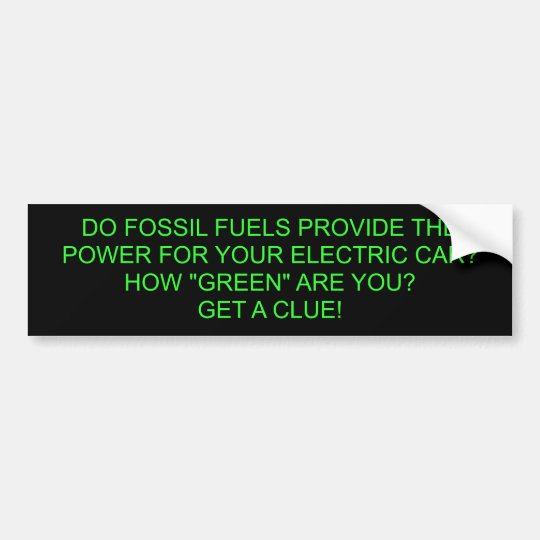 DO FOSSIL FUELS PROVIDE THE POWER FOR YOUR ELEC... BUMPER STICKER