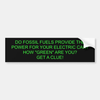 DO FOSSIL FUELS PROVIDE THE POWER FOR YOUR ELEC... CAR BUMPER STICKER
