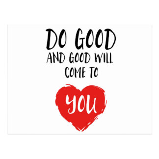 Do good and good will come to you postcard