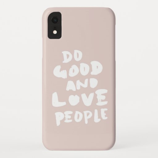 Do Good and Love People Pink iPhone XR Case