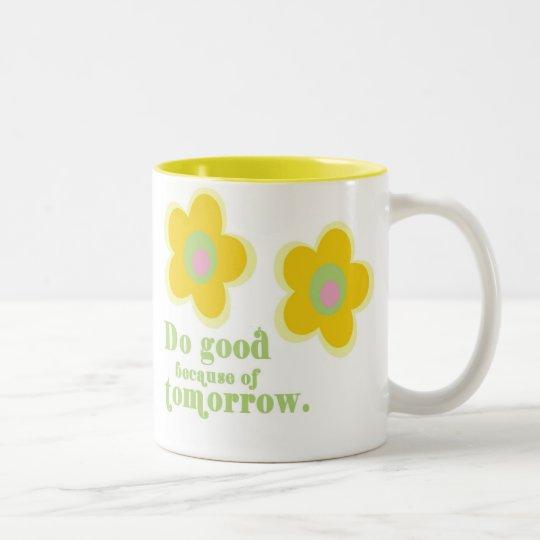 Do good because of tomorrow Mug