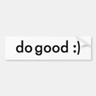 do good :) bumper sticker