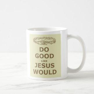 Do Good Like Jesus Would Coffee Mugs