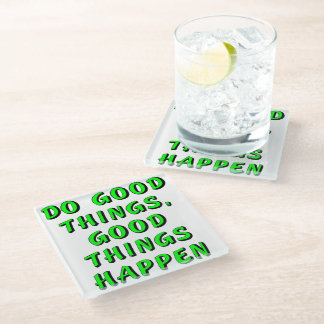 Do good things, good things happen glass coaster