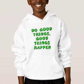 Do good things, good things happen hoodie