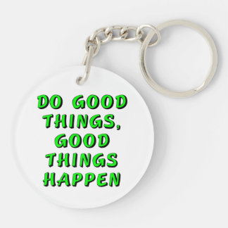 Do good things, good things happen keychain