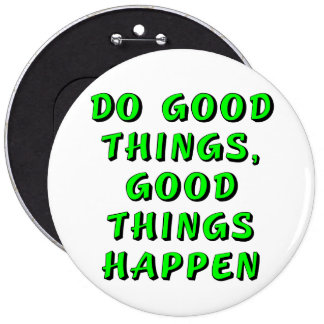 Do good things, good things happen pinback button