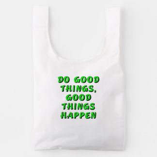 Do good things, good things happen reusable bag