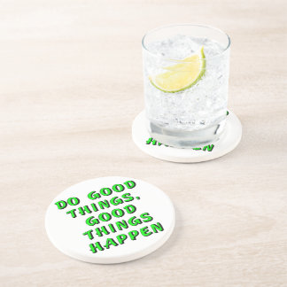 Do good things, good things happen sandstone coaster