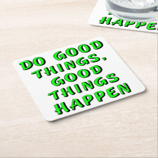 Do good things, good things happen square paper coaster