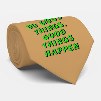 Do good things, good things happen tie