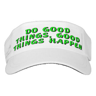 Do good things, good things happen visor