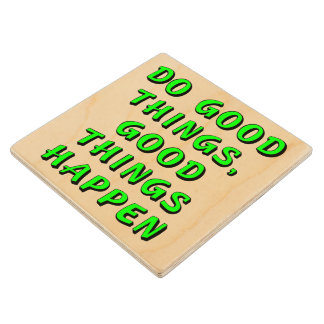 Do good things, good things happen wood coaster