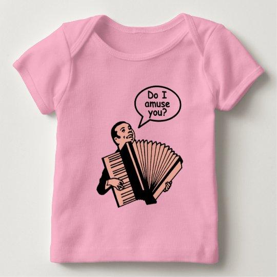 Do I amuse you? (Accordion) Baby T-Shirt