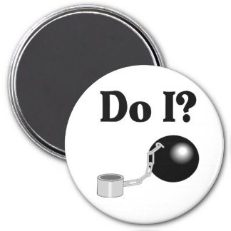Do I (Ball and Chain) 3 Inch Round Magnet