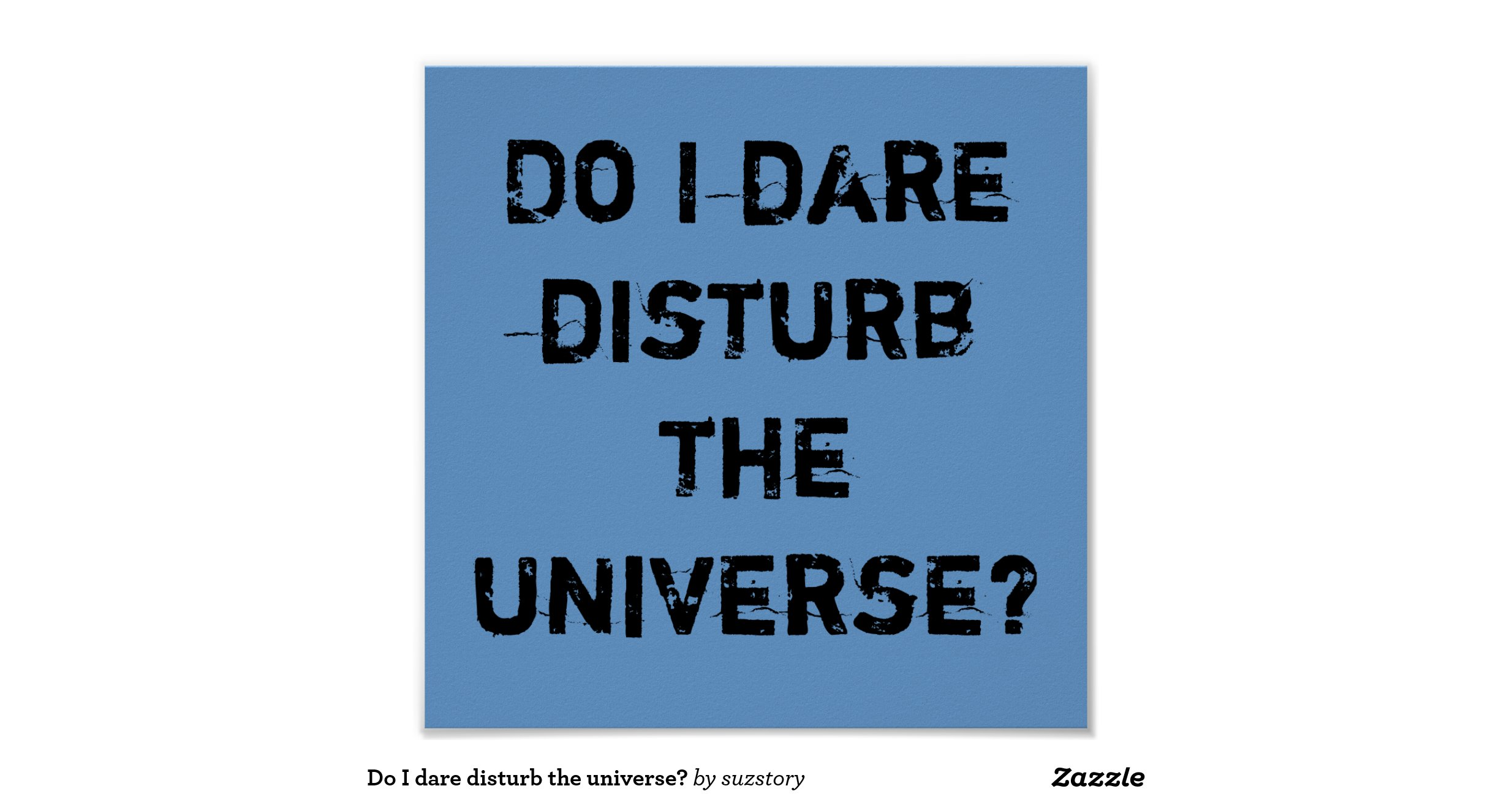daring to disturb the universe essay It is in this way that eliot is able to express both his interpersonal sense of isolation where he does not dare to disturb other people in a social setting as well as the dread and confusion that develops from symbolically daring to disturb the universe through existential inquiry.
