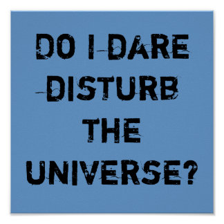 Do I dare disturb the universe? Poster