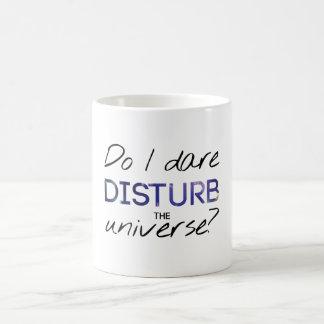Do I Dare Disturb The Universe? T.S. Elliot Mug