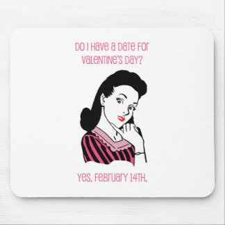 Do I Have a Date for Valentine's Day? Mouse Pad