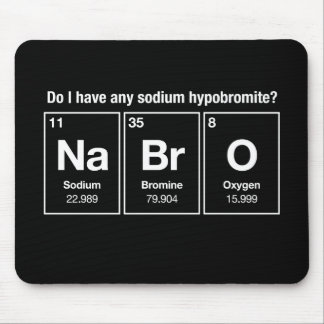 Do I have any sodium hypobromite? NaBrO! Mouse Pad
