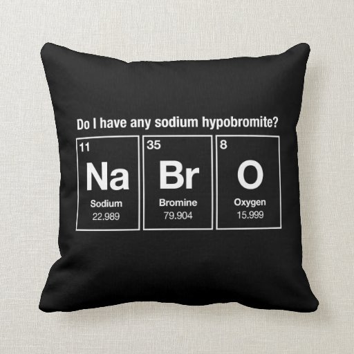 Do I have any sodium hypobromite? NaBrO! Throw Pillows