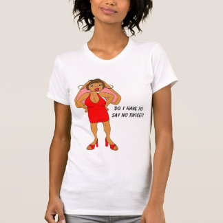 Do I have to say no twice?! T-Shirt