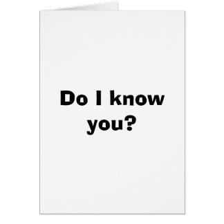 Do I know you? Happy mother's day card