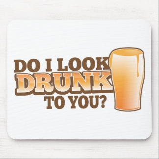 DO I look DRUNK to you? Mouse Pad