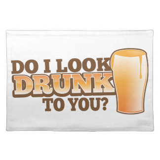 DO I look DRUNK to you? Placemat