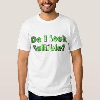 Do I Look Gullible? T-Shirt