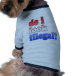 Do I Look Illegal? Tshirts, Buttons and More Dog Clothing